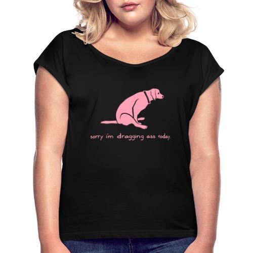 Dragging Ass - Women's Roll Cuff T-Shirt