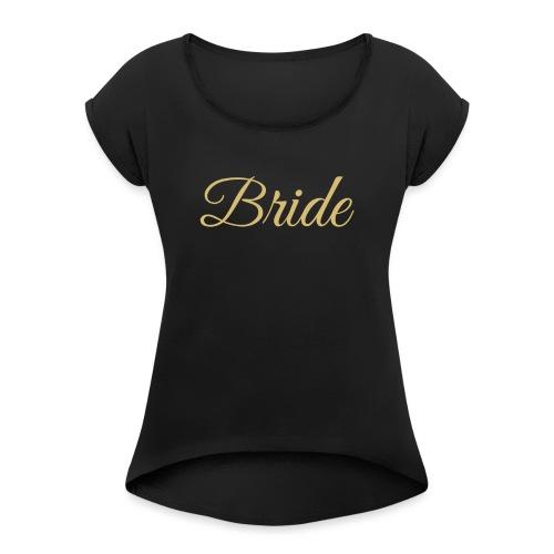 Bride Engagement Wedding - Women's Roll Cuff T-Shirt