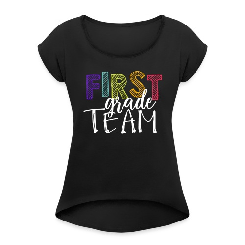 First Grade Team Grade Level Team Teacher T-Shirts - Women's Roll Cuff T-Shirt
