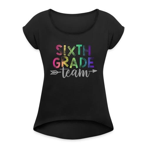 Sixth Grade Team Teacher T-Shirts Rainbow - Women's Roll Cuff T-Shirt