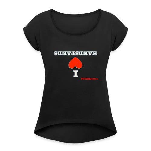 i love handstands - Women's Roll Cuff T-Shirt