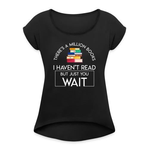 Reading Book Million Books Havent Read - Women's Roll Cuff T-Shirt