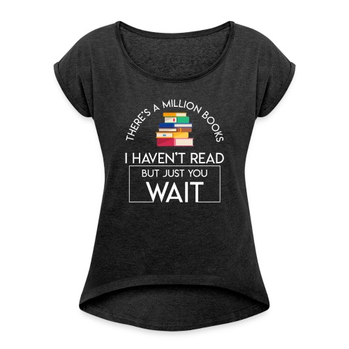 Reading Book Million Books Havent Read - Women's Roll Cuff T-Shirt