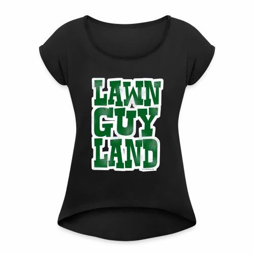 Lawn Guy Land New York - Women's Roll Cuff T-Shirt