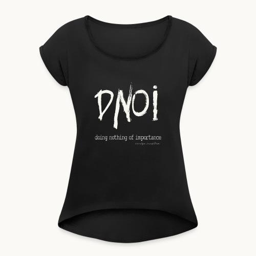DNOI GRUNGE Carolyn Sandstrom WT TEXT - Women's Roll Cuff T-Shirt