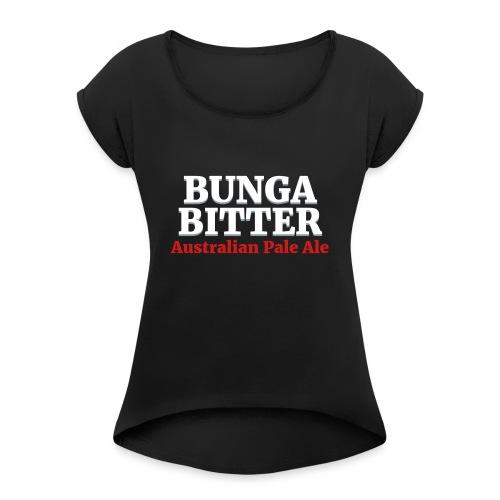 Bunga Bitter - Women's Roll Cuff T-Shirt