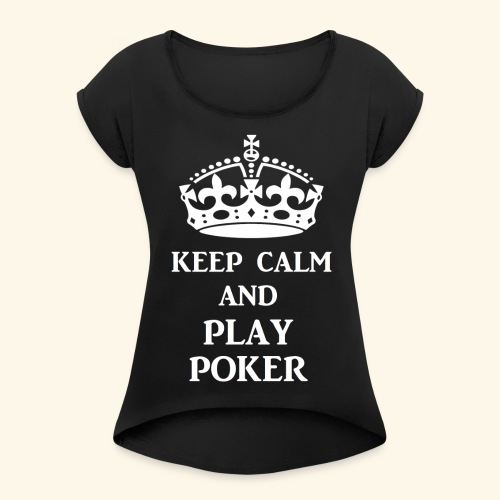 keep calm play poker wht - Women's Roll Cuff T-Shirt