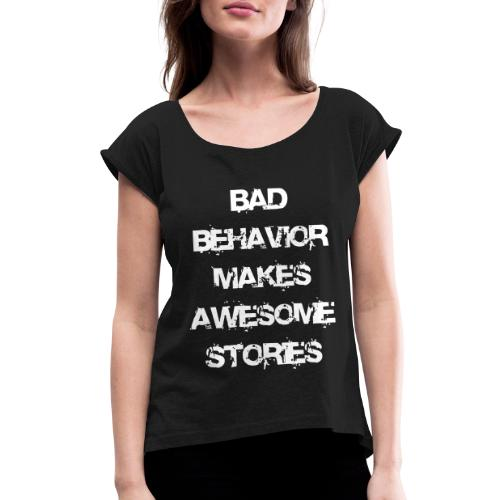 bad behavior makes awesome stories 2reborn - Women's Roll Cuff T-Shirt