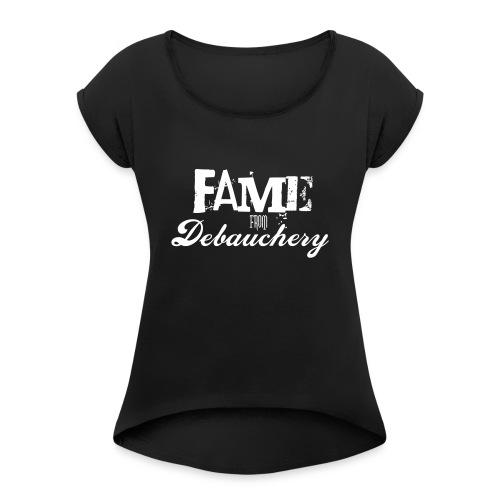 Fame from Debauchery - Women's Roll Cuff T-Shirt