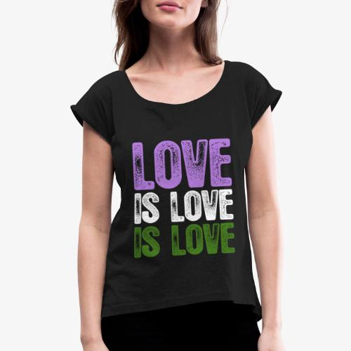 Genderqueer Pride Love is Love is Love - Women's Roll Cuff T-Shirt