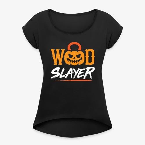 WOD Slay er Pumpkin - Women's Roll Cuff T-Shirt