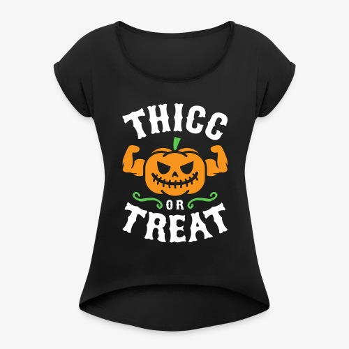 Thicc Or Treat - Women's Roll Cuff T-Shirt