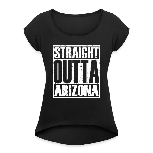 Straight Outta Arizona - Women's Roll Cuff T-Shirt
