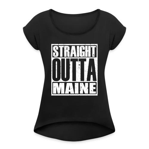 Straight Outta Maine - Women's Roll Cuff T-Shirt