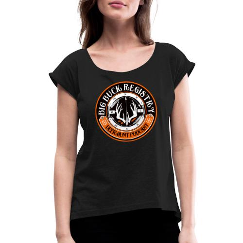 Big Buck Registry Deer Hunt Podcast - Women's Roll Cuff T-Shirt