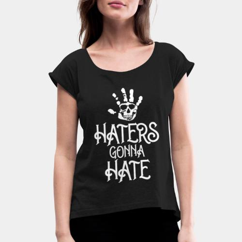 haters gonna hate - Women's Roll Cuff T-Shirt