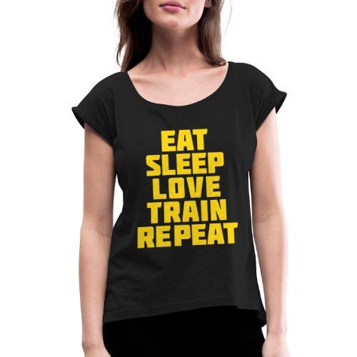 Eat Sleep Gym Motivation - Women's Roll Cuff T-Shirt