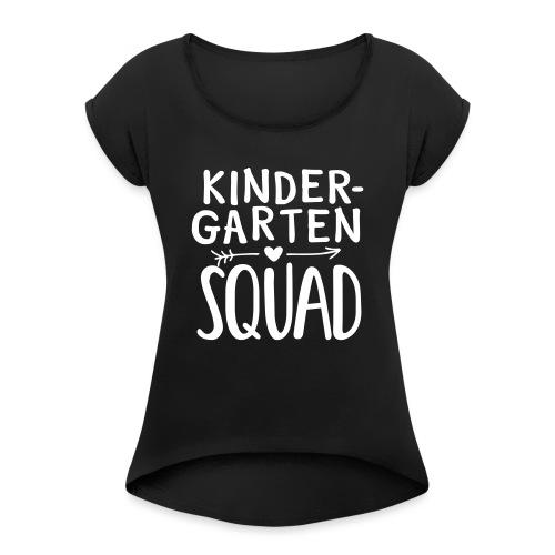 Kindergarten Squad Teacher Team T-Shirts - Women's Roll Cuff T-Shirt