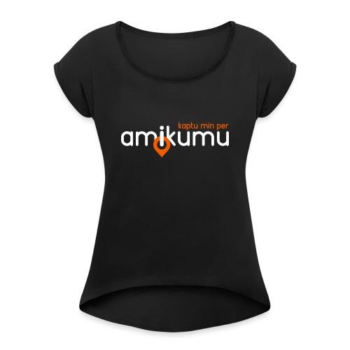 Kaptu min per Amikumu Blanka - Women's Roll Cuff T-Shirt