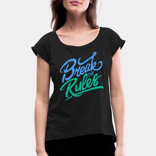 break rules - Women's Roll Cuff T-Shirt