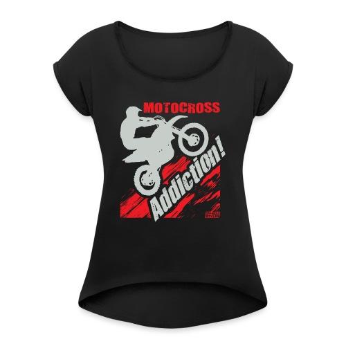 Motocross Addiction - Women's Roll Cuff T-Shirt