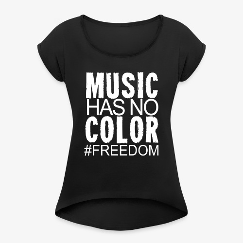 MUSIC HAS NO COLOR - Women's Roll Cuff T-Shirt