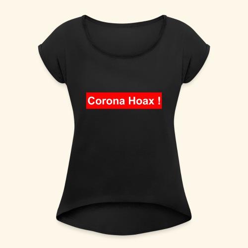 Korona corona hoax - Women's Roll Cuff T-Shirt