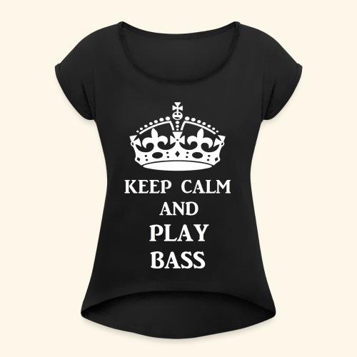 keep calm play bass wht - Women's Roll Cuff T-Shirt