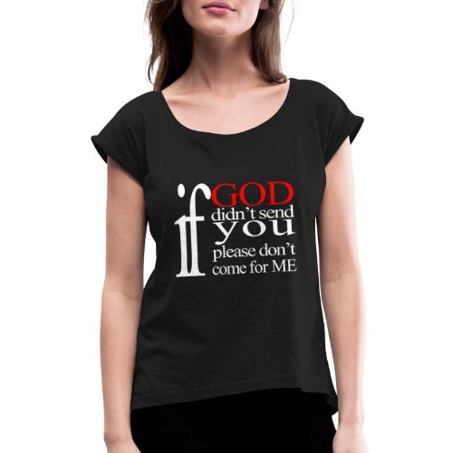 IF GOD DIDN'T SEND PLEASE - Women's Roll Cuff T-Shirt