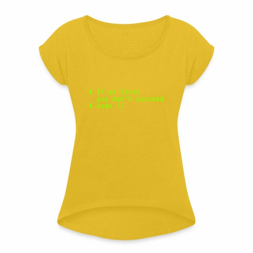 If at first you don't succeed; sudo !! - Women's Roll Cuff T-Shirt