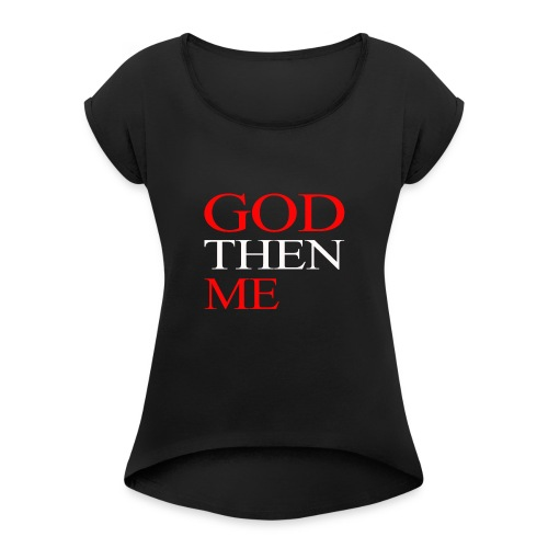 GOD THEN ME - Women's Roll Cuff T-Shirt