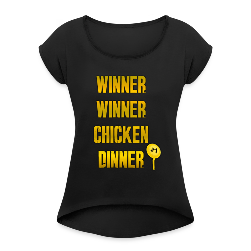 WINNER WINNER CHICKENDINNER - The PUBG Winner - Women's Roll Cuff T-Shirt