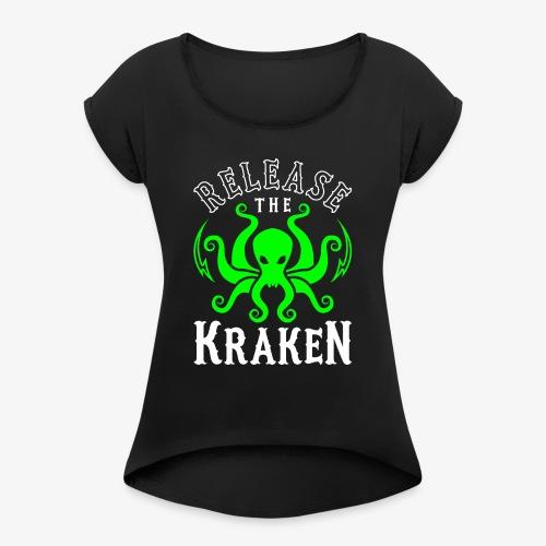 Release The Kraken - Women's Roll Cuff T-Shirt