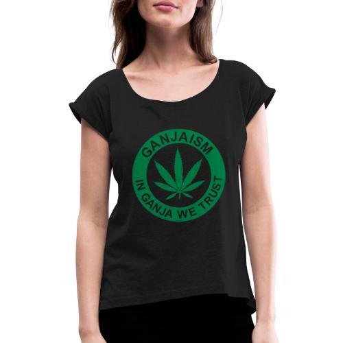 Ganjaism Classic - Women's Roll Cuff T-Shirt