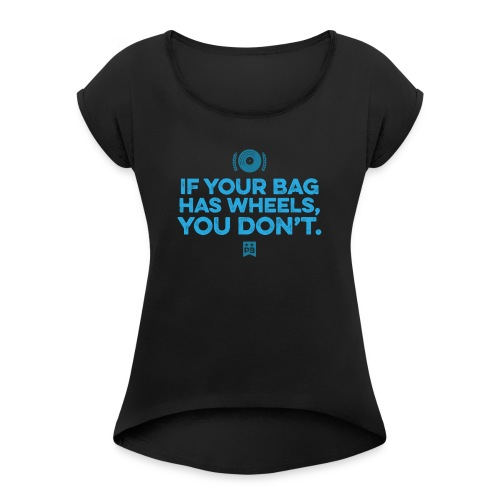 Only your bag has wheels - Women's Roll Cuff T-Shirt