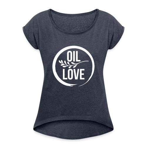 Oil Love - Women's Roll Cuff T-Shirt