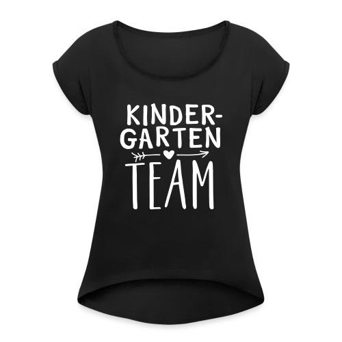 Kindergarten Team Teacher T-Shirts - Women's Roll Cuff T-Shirt