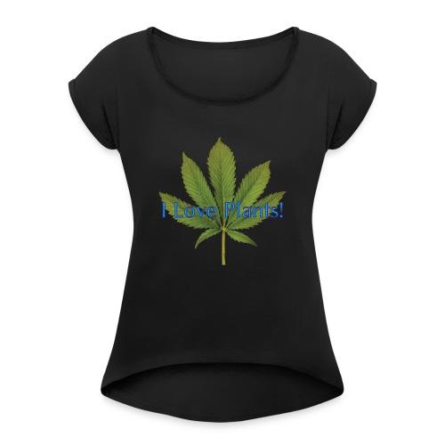 I Love Plants - Women's Roll Cuff T-Shirt