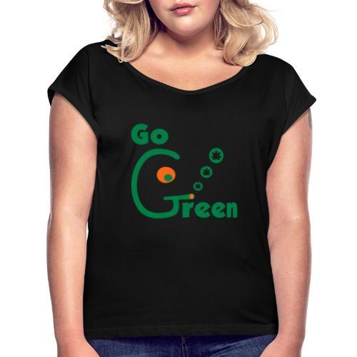 Go Green - Women's Roll Cuff T-Shirt