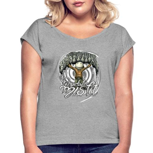 proud to misfit - Women's Roll Cuff T-Shirt