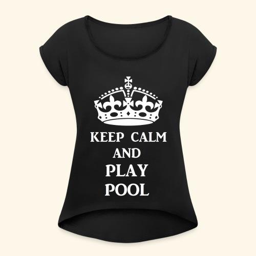 keep calm play pool wht - Women's Roll Cuff T-Shirt