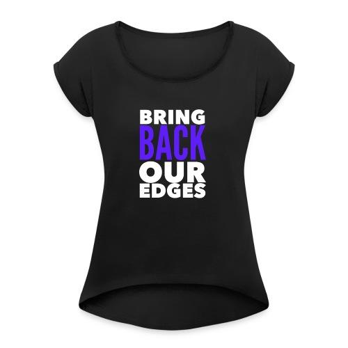 Bring Back Our Edges - Women's Roll Cuff T-Shirt