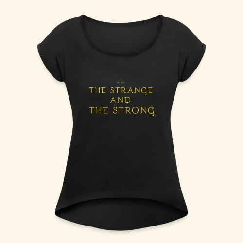 The Strange and The Strong Apparel - Women's Roll Cuff T-Shirt