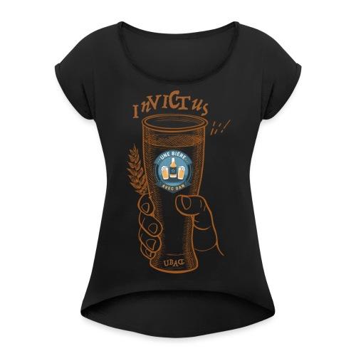 Une bière avec Dan - Invictus - Women's Roll Cuff T-Shirt