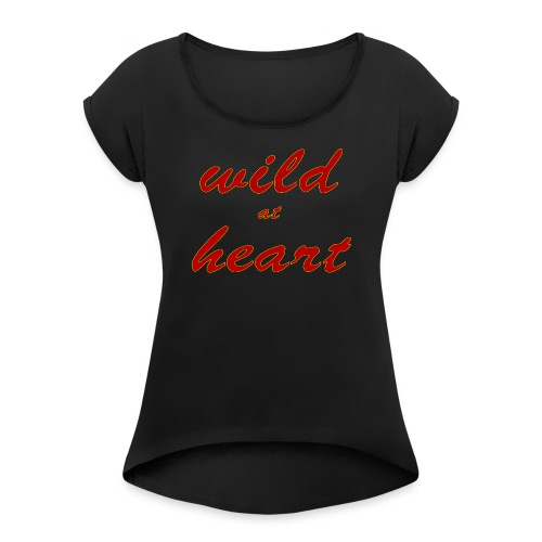 wild at heart - Women's Roll Cuff T-Shirt