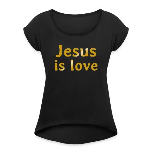 Jesus is love - Women's Roll Cuff T-Shirt