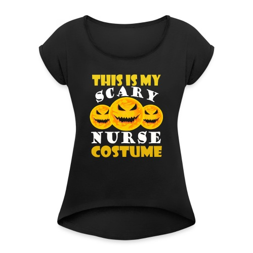 This is my scary Nurse Costume T-shirt - Women's Roll Cuff T-Shirt