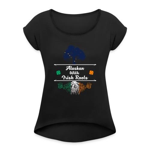 ALASKAN WITH IRISH ROOTS - Women's Roll Cuff T-Shirt