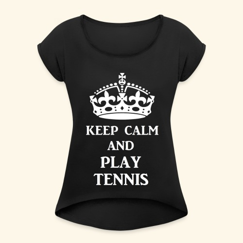 keep calm play tennis wht - Women's Roll Cuff T-Shirt