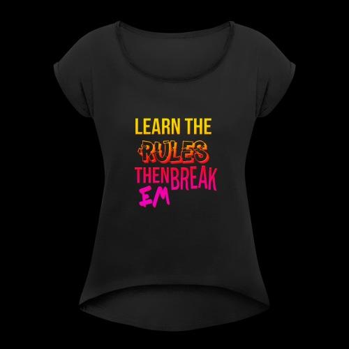 Learn em and break em - Women's Roll Cuff T-Shirt